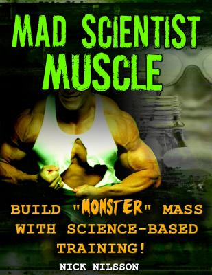 Mad Scientist Muscle: Build Monster Mass With