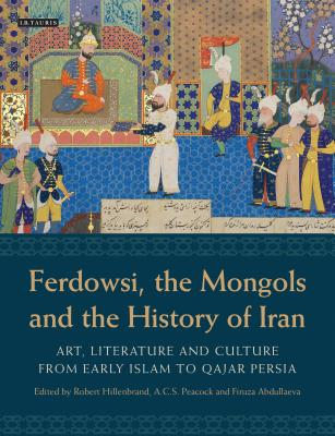 Ferdowsi the Mongols and the History of Iran: