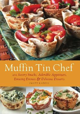 Muffin Tin Chef: 101 Savory Snacks Adorable A