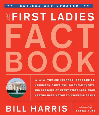 The First Ladies Fact Book: The Childhoods, Courtships, Marriages, Campaigns, Accomplishments, and Legacies of Every First Lady