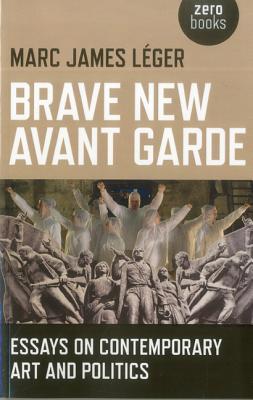 Brave New Avant Garde: Essays on Contemporary
