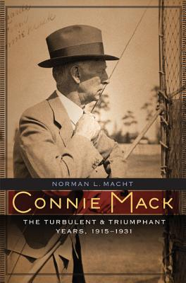 Connie Mack: The Turbulent and Triumphant Yea