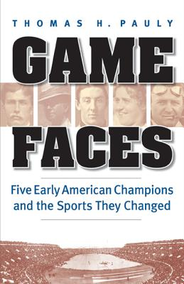 Game Faces: Five Early American Ch ions and t