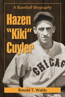 """Hazen """"Kiki"""" Cuyler: A Baseball Biography"""