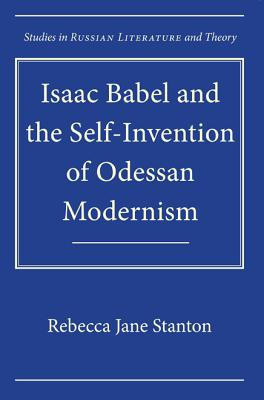 Isaac Babel and the Self~Invention of Odessan