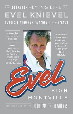 Evel: The High~Flying Life of Evel Knievel: A