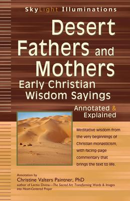 Desert Fathers and Mothers: Early Christian Wisdom Sayings - Annotated & Explained