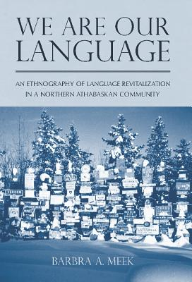 We Are Our Language: An Ethnography of Language Revitalization in a Northern Athabaskan Community