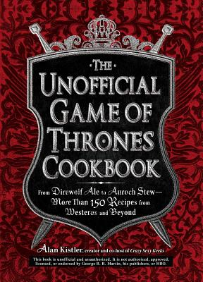 The Unofficial Game of Thrones Cookbook: From