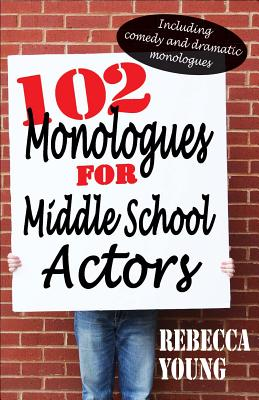 102 Monologues for Middle School Actors: Incl