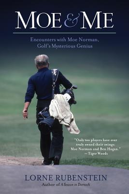 Moe   Me: Encounters With Moe Norman Golf's M