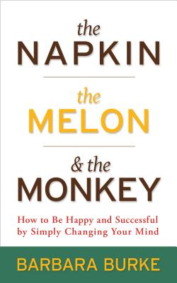 The Napkin the Melon   the Monkey: How to Be