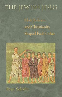 The Jewish Jesus: How Judaism and Christianit