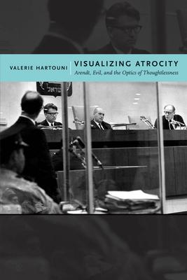Visualizing Atrocity: Arendt Evil and the Opt