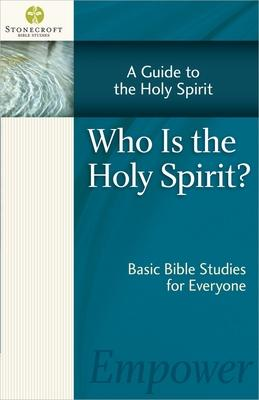 Who Is the Holy Spirit : A Guide to the Holy