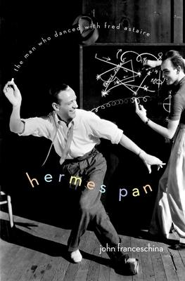 Hermes Pan: The Man Who Danced With Fred Asta