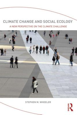 Climate Change and Social Ecology: A new perspective on the climate challenge