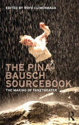 The Pina Bausch Sourcebook: The Making of Tan