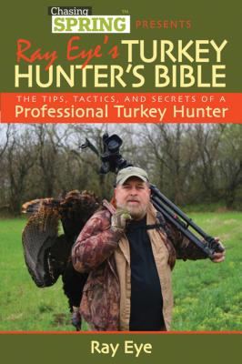 Ray Eye's Turkey Hunter's Bible: The Tips Tac