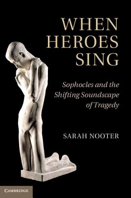 When Heroes Sing: Sophocles and the Shifting