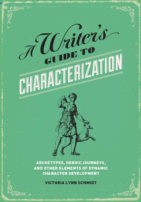 A Writer's Guide to Characterization: Archety