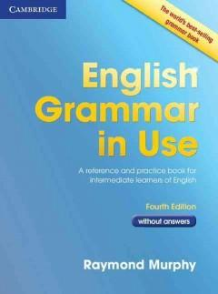 English Grammar in Use: A reference and practice book for intermediate learners of English: without Answers