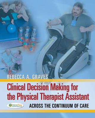 Clinical Decision Making for the Physical Therapy Assistant: Across the Continuum of Care