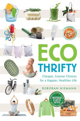 Ecothrifty: Cheaper, Greener Choices for a Happier, Healthier Life