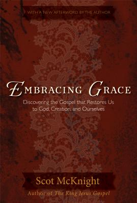 Embracing Grace: A Gospel That Restores Us to God, Creation, and Ourselves