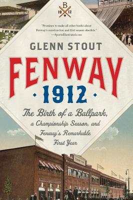 Fenway 1912: The Birth of a Ballpark a Ch ion