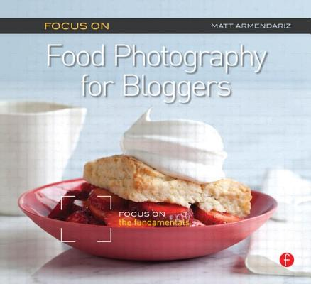 Focus on Food Photography for Bloggers: Focus