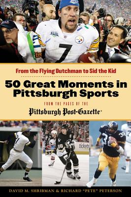 50 Great Moments in Pittsburgh Sports: From t