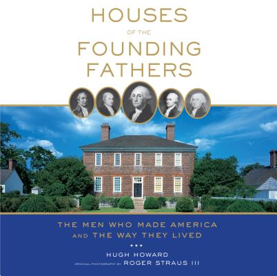 Houses of the Founding Fathers: The Men Who M