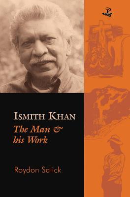 Ismith Khan: The Man   His Work