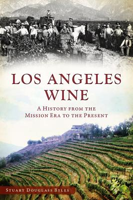Los Angeles Wine: A History from the Mission