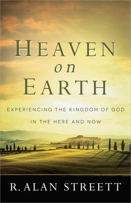 Heaven on Earth: Experiencing the Kingdom of God in the Here and Now