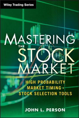 Mastering the Stock Market: High Probability Market Timing & Stock Selection Tools