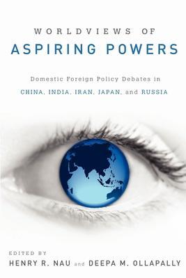 Worldviews of Aspiring Powers: Domestic Forei