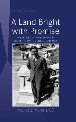 A Land Bright With Promise: A Refugee of World War II Reflects on His Life in America