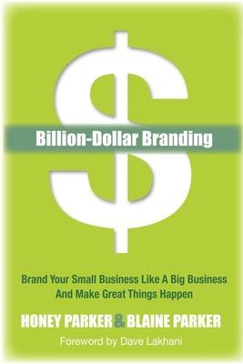 Billion~Dollar Branding: Brand Your Small Bus