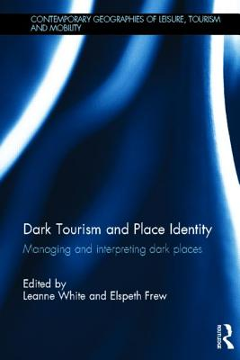 Dark Tourism and Place Identity: Managing and Interpreting Dark Places