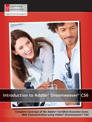 Introduction to Adobe Dreamweaver CS6: Complete Coverage of the Adobe Certified Associate Exam: Web Communication Using Adobe Dr