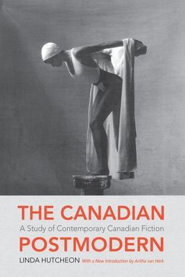 The Canadian Postmodern: A Study of Contempor