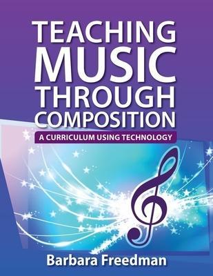 Teaching Music Through Composition: A Curricu