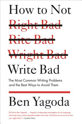 How to Not Write Bad: The Most Common Writing