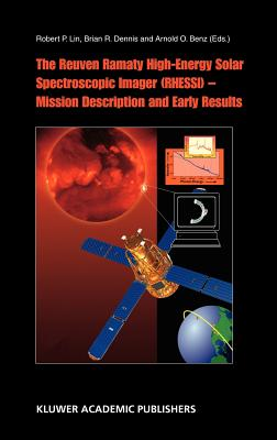 The Reuven Ramaty High Energy Solar Spectroscopic Imager (Rhessi: Mission Description and Early Results
