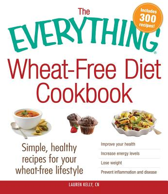 The Everything Wheat~Free Diet Cookbook: Simp