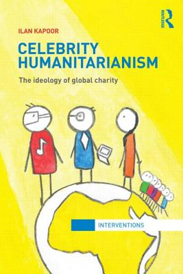 Celebrity Humanitarianism: The Ideology of Global Charity
