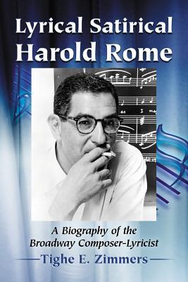 Lyrical Satirical Harold Rome: A Biography of