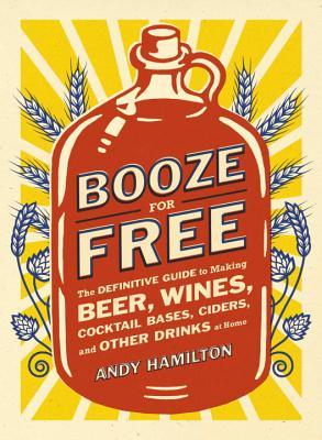 Booze for Free: The Definitive Guide to Makin